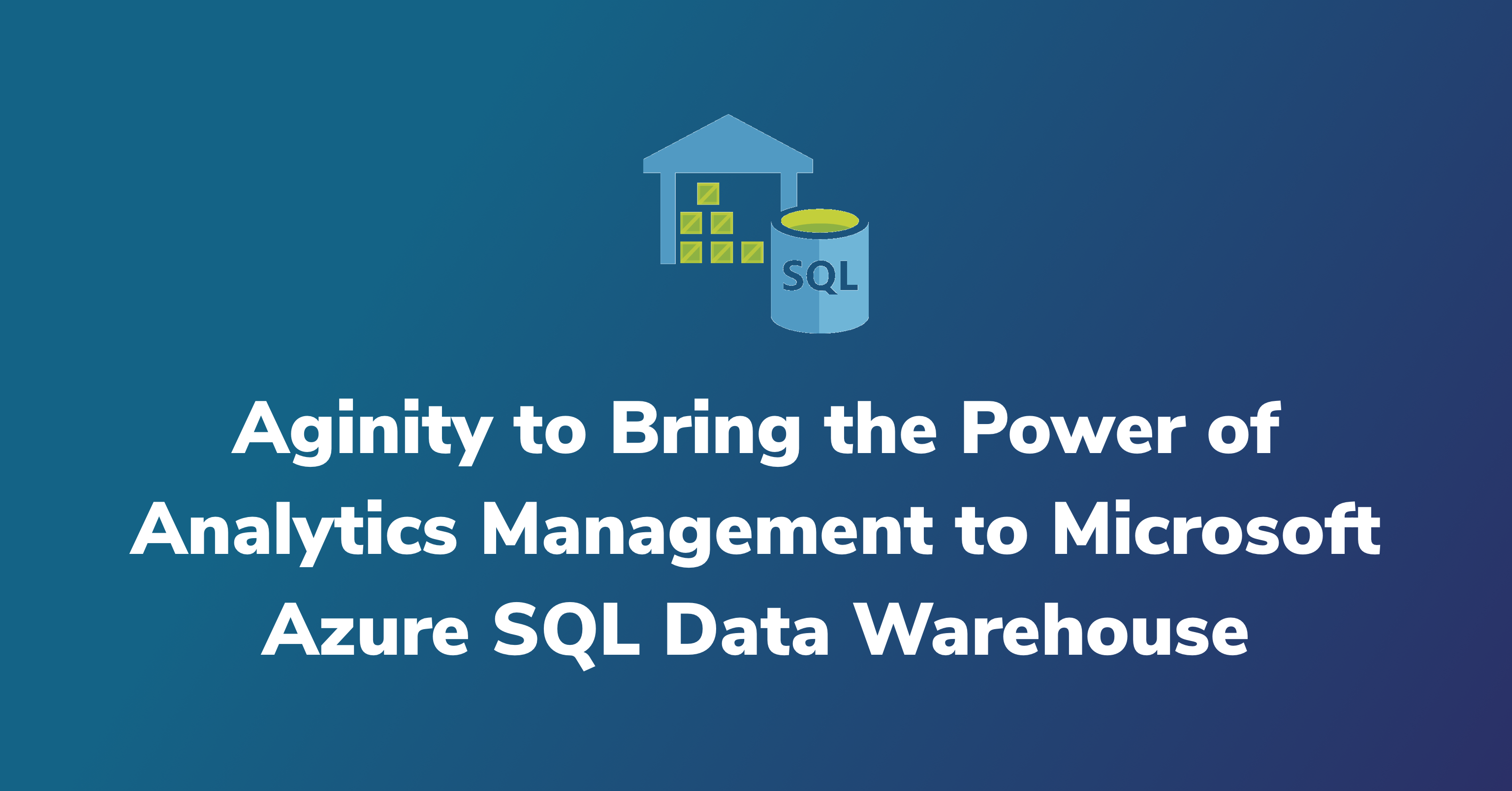 Aginity supports Azure SQL Data Warehouse